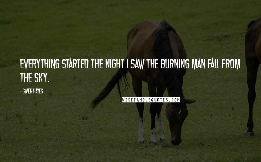 Gwen Hayes quotes: Everything started the night I saw the burning man fall from the sky.