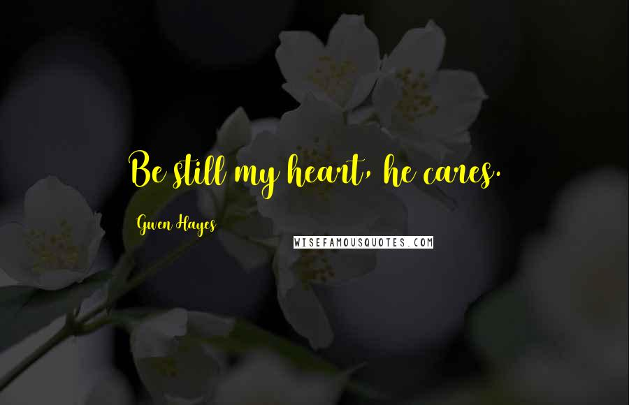 Gwen Hayes quotes: Be still my heart, he cares.