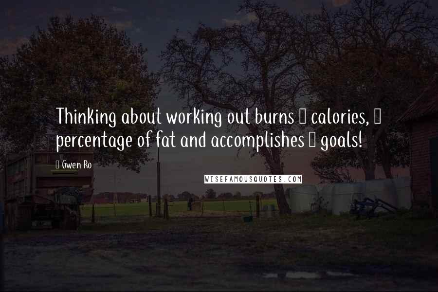 Gwen Ro quotes: Thinking about working out burns