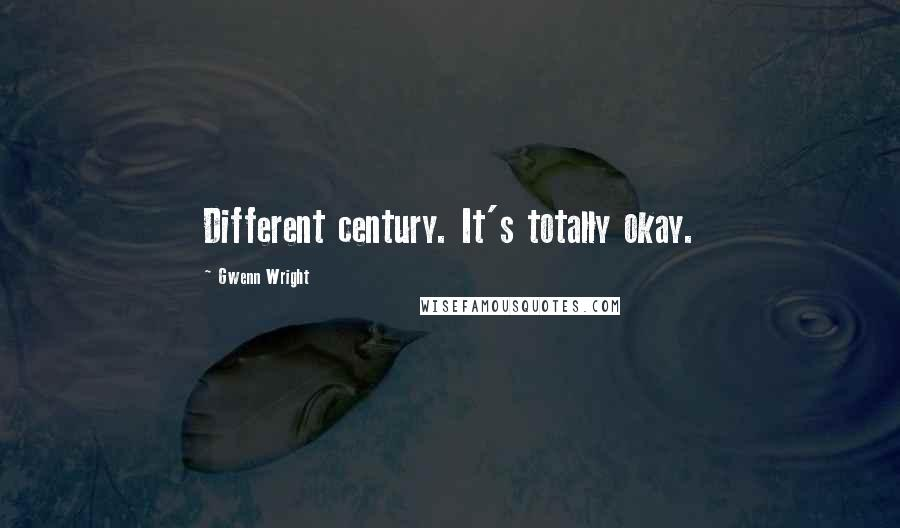 Gwenn Wright quotes: Different century. It's totally okay.
