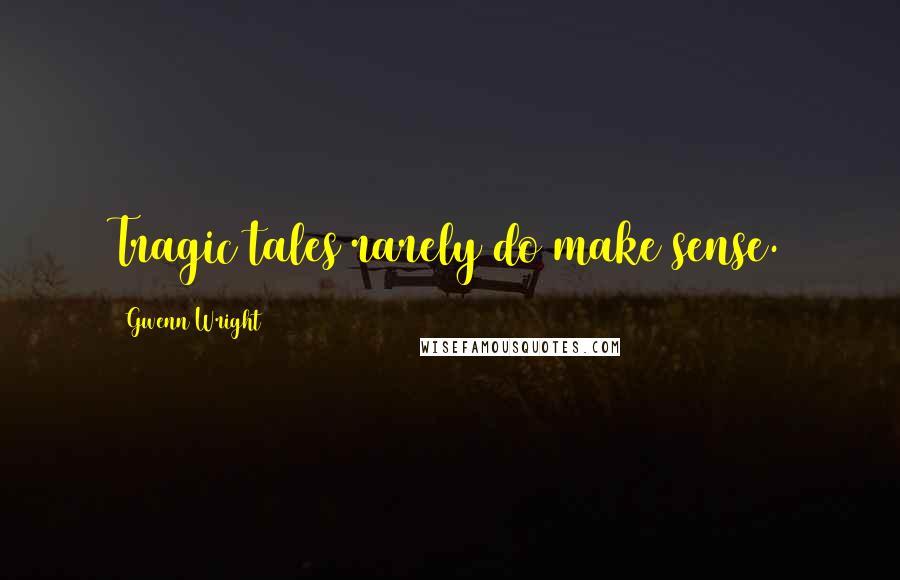Gwenn Wright quotes: Tragic tales rarely do make sense.