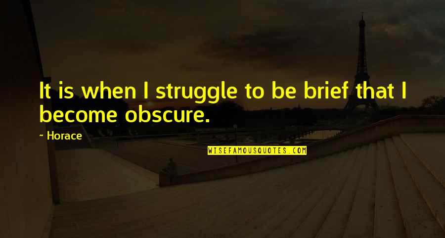 Gwtw Mammy Quotes By Horace: It is when I struggle to be brief