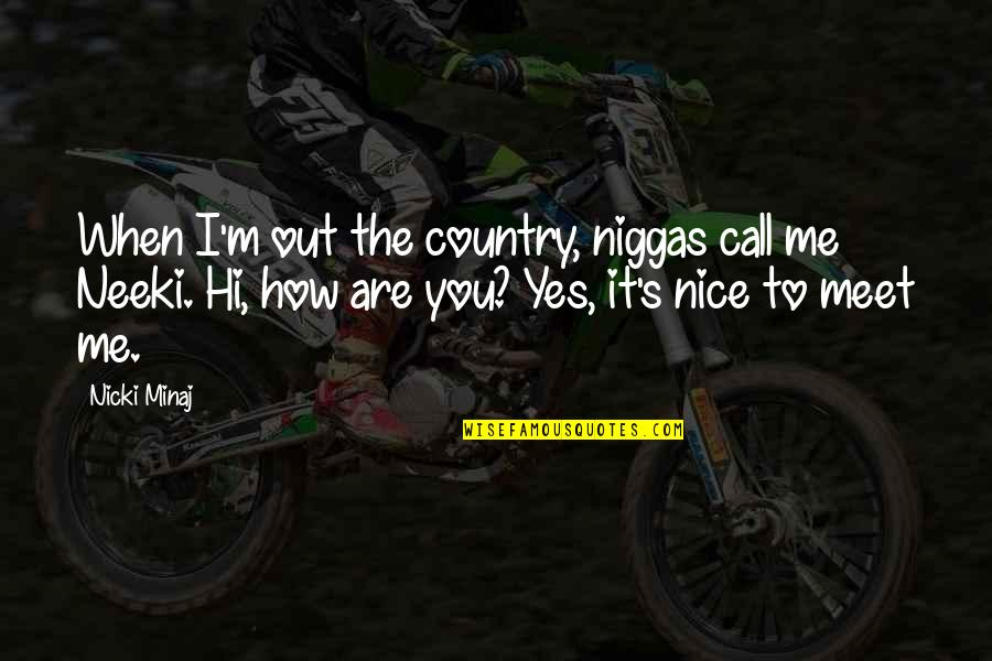 Gwtw Mammy Quotes By Nicki Minaj: When I'm out the country, niggas call me