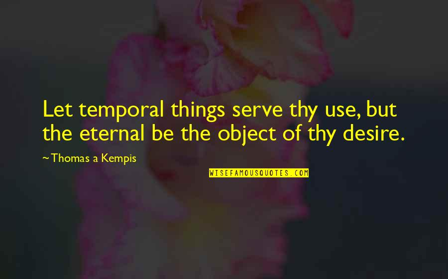 Gwtw Mammy Quotes By Thomas A Kempis: Let temporal things serve thy use, but the