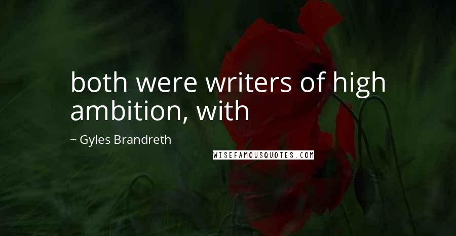 Gyles Brandreth quotes: both were writers of high ambition, with