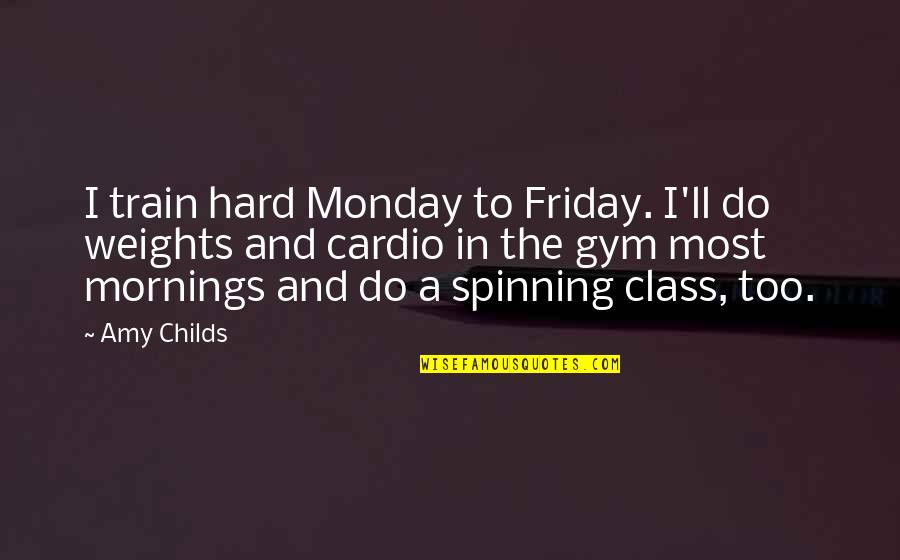 Gym Cardio Quotes By Amy Childs: I train hard Monday to Friday. I'll do