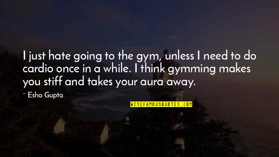 Gym Cardio Quotes By Esha Gupta: I just hate going to the gym, unless