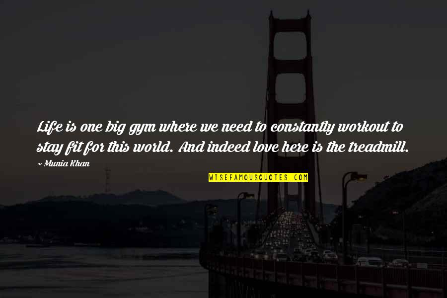 Gym Exercise Quotes By Munia Khan: Life is one big gym where we need