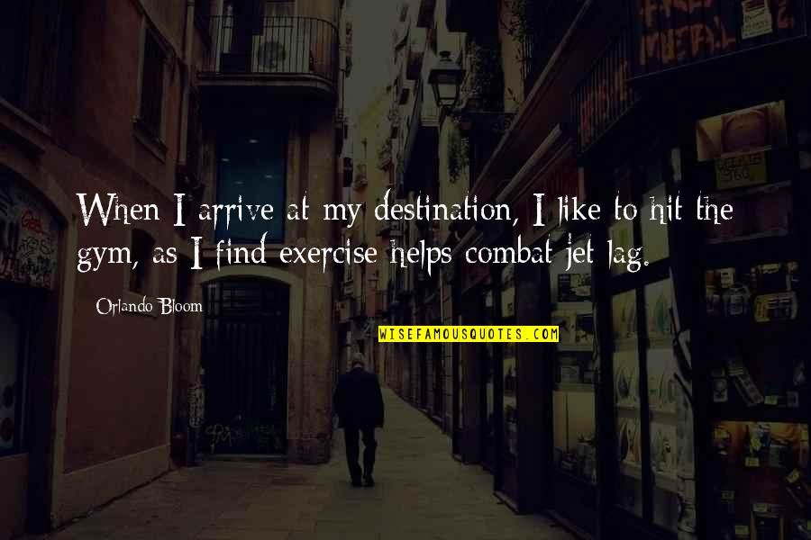 Gym Exercise Quotes By Orlando Bloom: When I arrive at my destination, I like