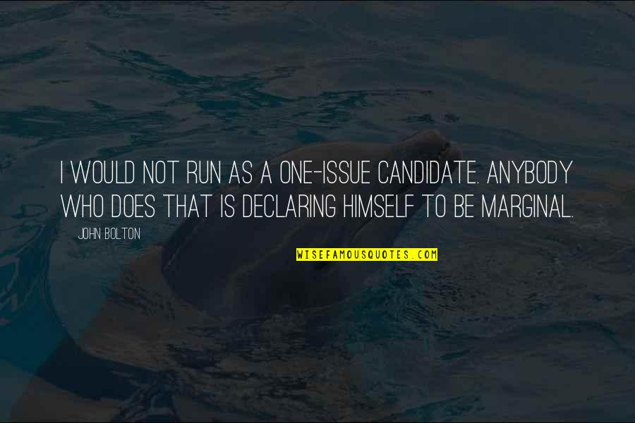 Gym Joining Quotes By John Bolton: I would not run as a one-issue candidate.