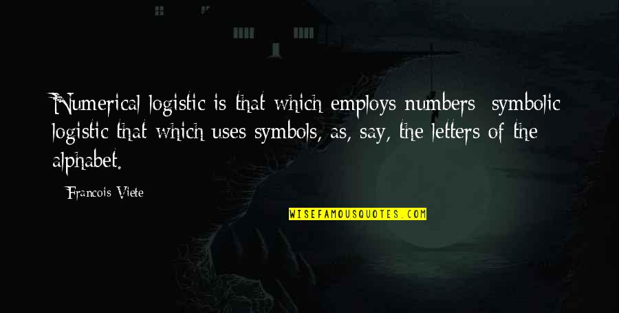 H Alphabet Quotes By Francois Viete: Numerical logistic is that which employs numbers; symbolic