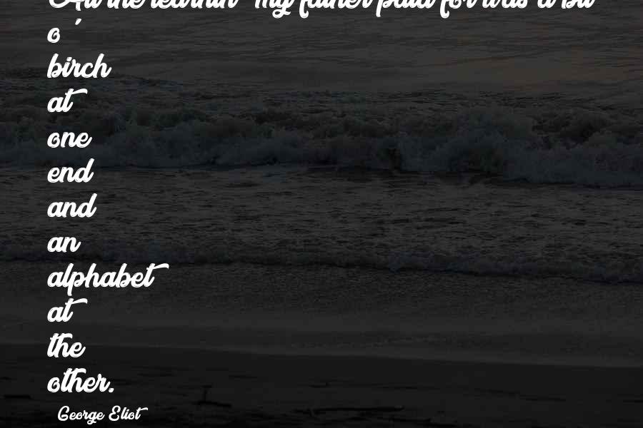 H Alphabet Quotes By George Eliot: All the learnin' my father paid for was