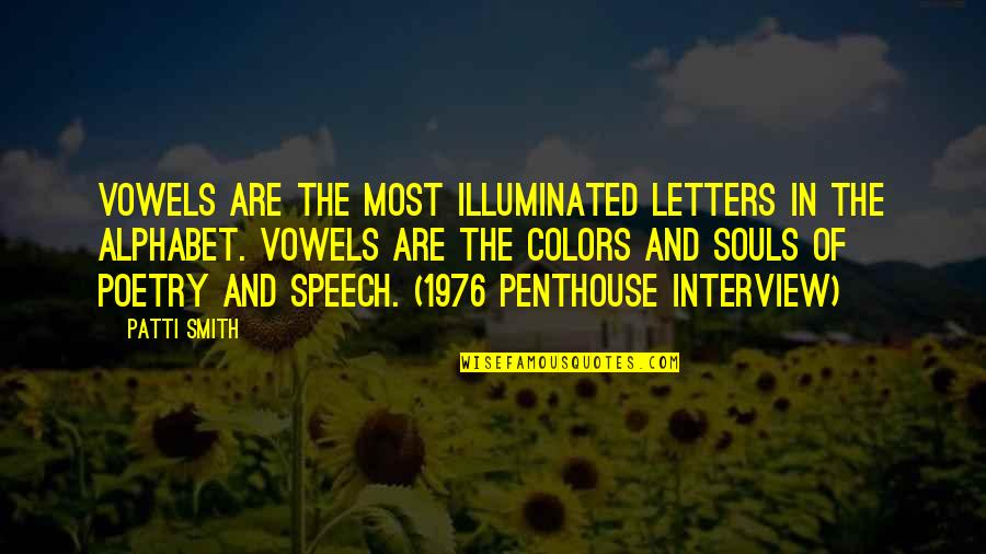 H Alphabet Quotes By Patti Smith: Vowels are the most illuminated letters in the