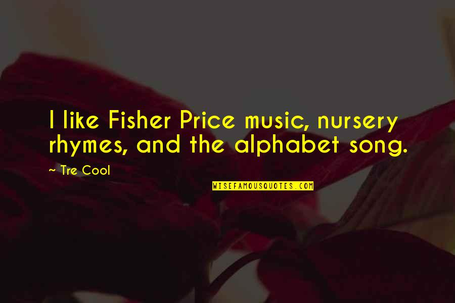 H Alphabet Quotes By Tre Cool: I like Fisher Price music, nursery rhymes, and