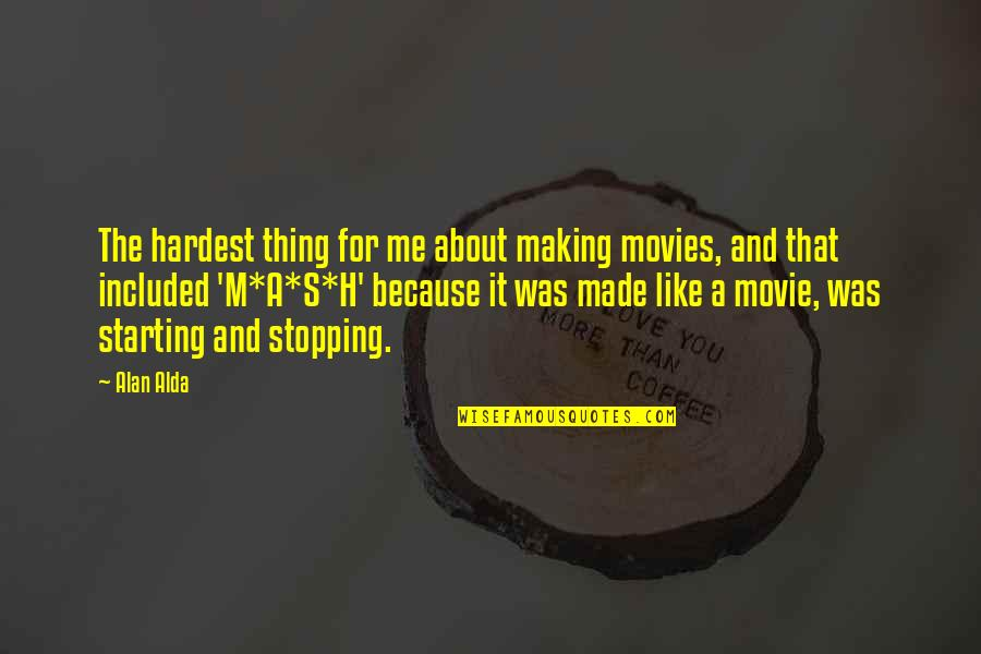 H And M Quotes By Alan Alda: The hardest thing for me about making movies,