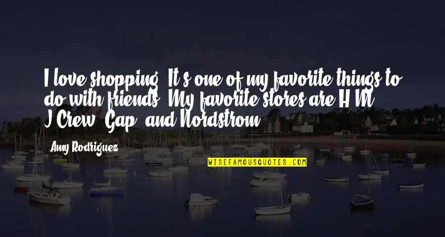 H And M Quotes By Amy Rodriguez: I love shopping. It's one of my favorite