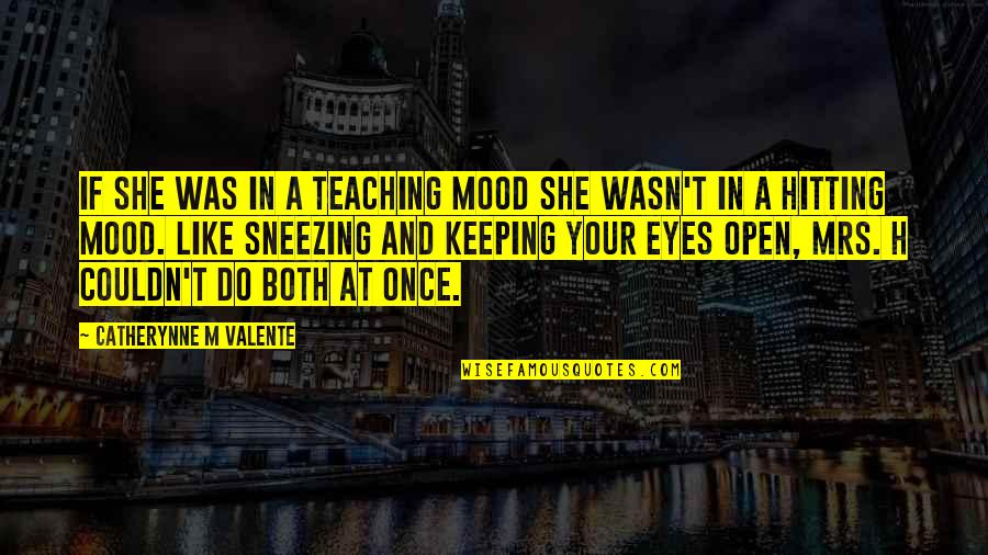 H And M Quotes By Catherynne M Valente: If she was in a teaching mood she