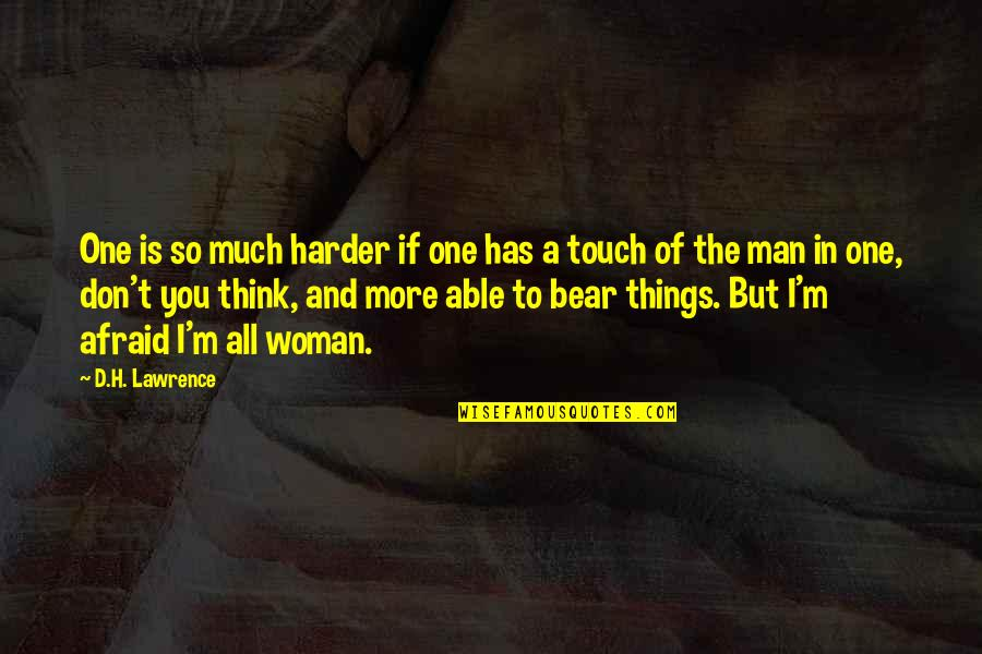 H And M Quotes By D.H. Lawrence: One is so much harder if one has