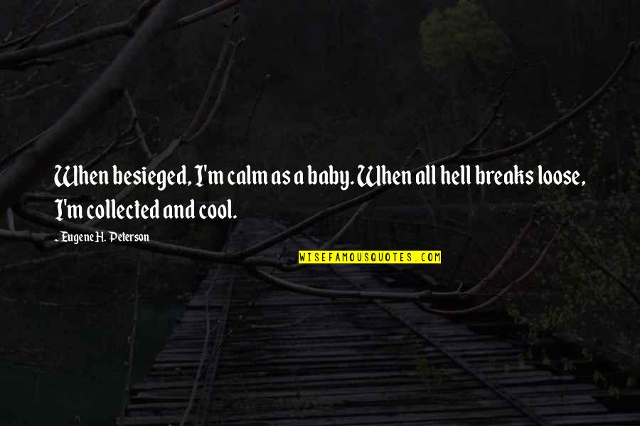 H And M Quotes By Eugene H. Peterson: When besieged, I'm calm as a baby. When