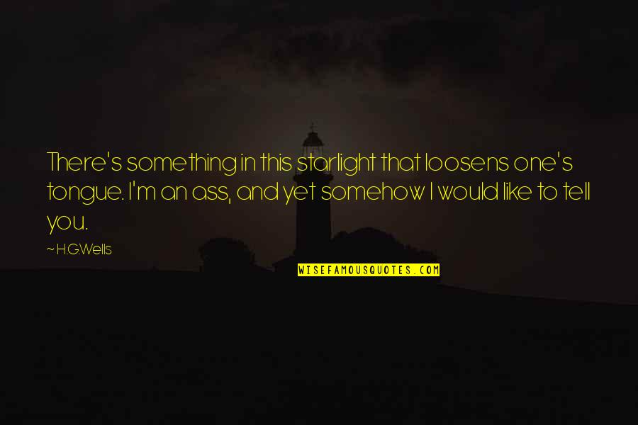 H And M Quotes By H.G.Wells: There's something in this starlight that loosens one's
