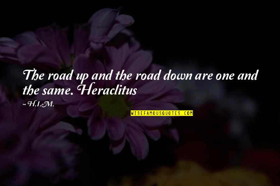 H And M Quotes By H.I.M.: The road up and the road down are