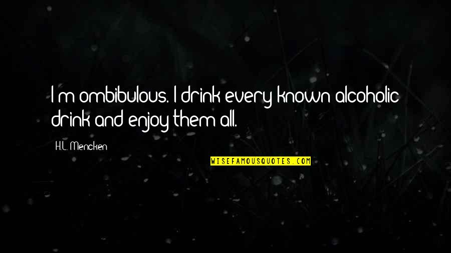 H And M Quotes By H.L. Mencken: I'm ombibulous. I drink every known alcoholic drink