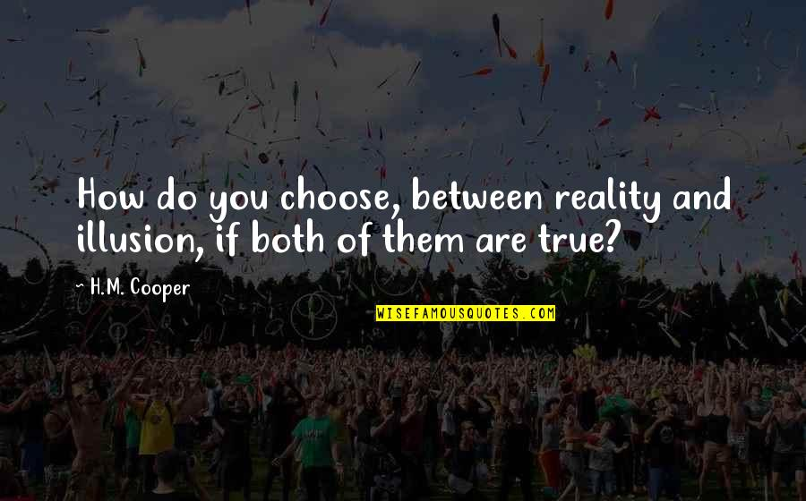 H And M Quotes By H.M. Cooper: How do you choose, between reality and illusion,