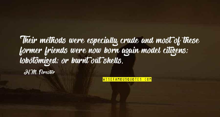 H And M Quotes By H.M. Forester: Their methods were especially crude and most of