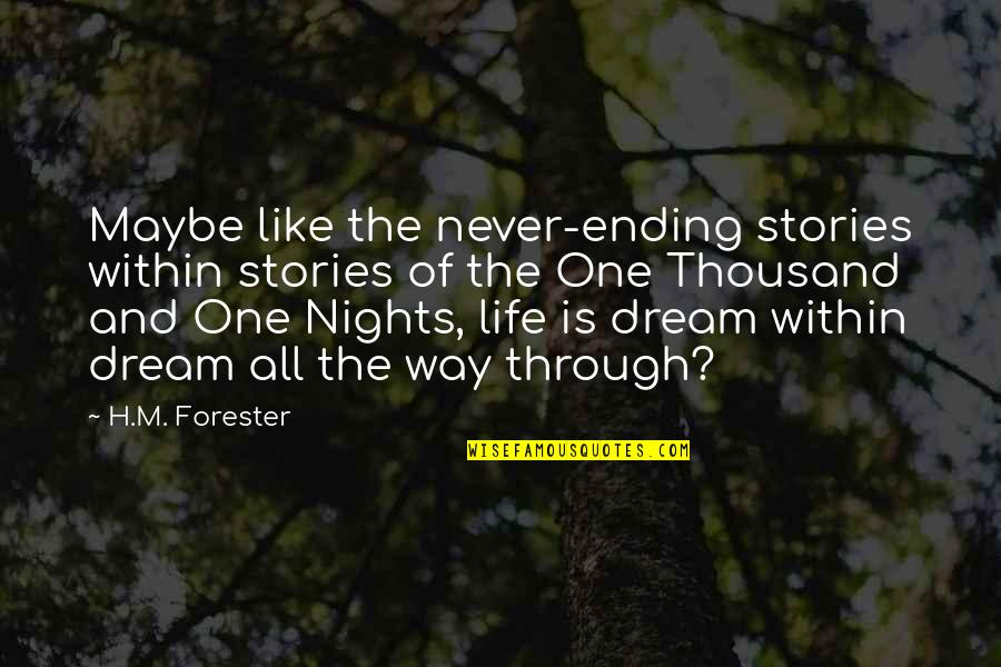 H And M Quotes By H.M. Forester: Maybe like the never-ending stories within stories of