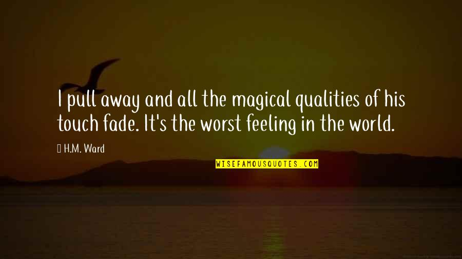 H And M Quotes By H.M. Ward: I pull away and all the magical qualities