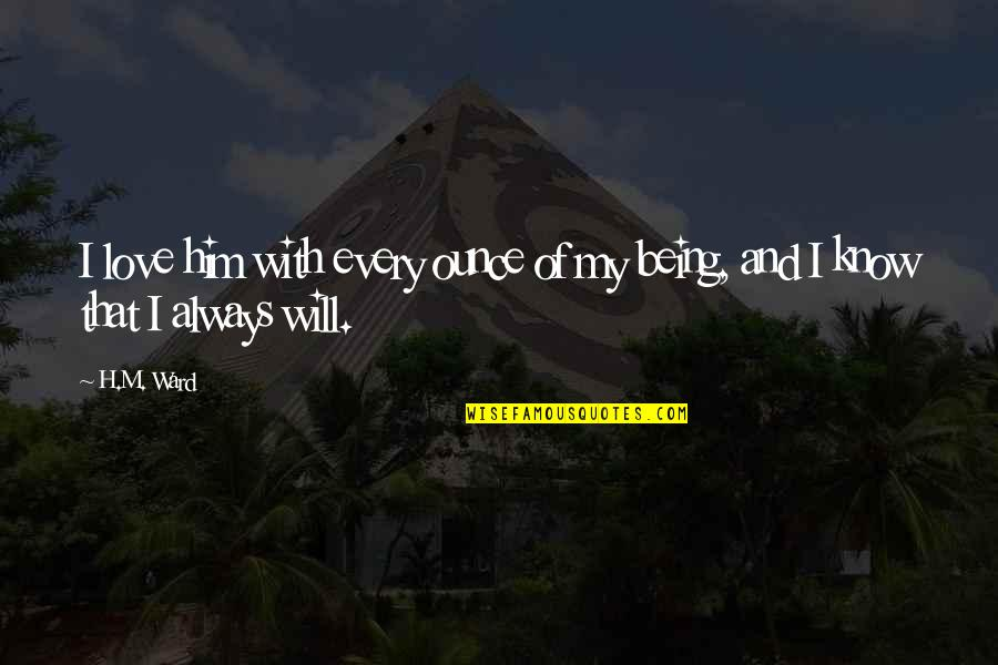 H And M Quotes By H.M. Ward: I love him with every ounce of my