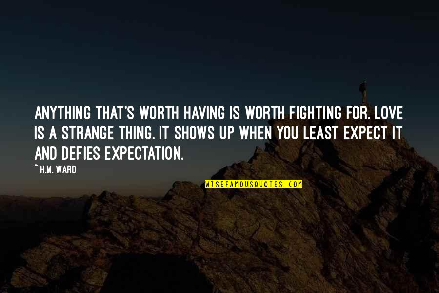 H And M Quotes By H.M. Ward: Anything that's worth having is worth fighting for.