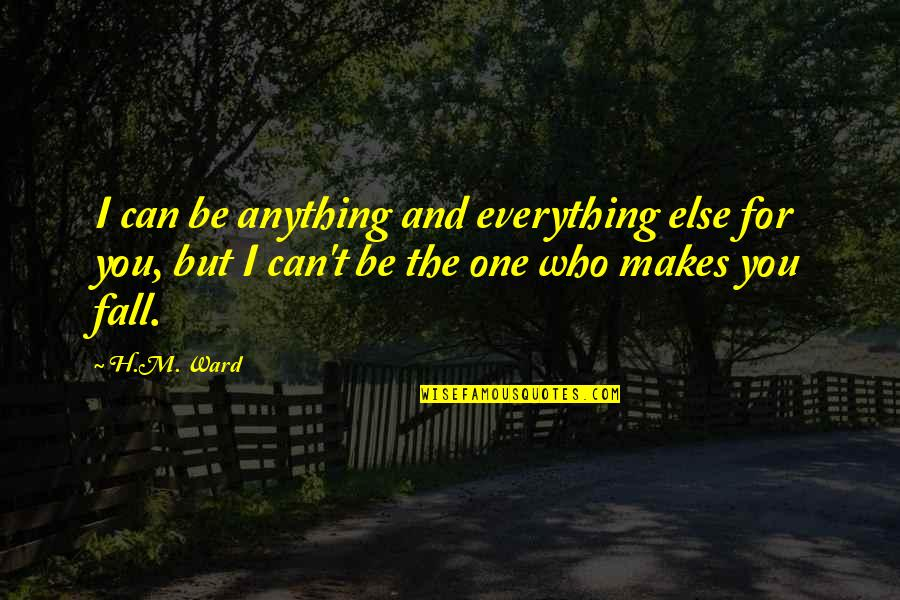 H And M Quotes By H.M. Ward: I can be anything and everything else for