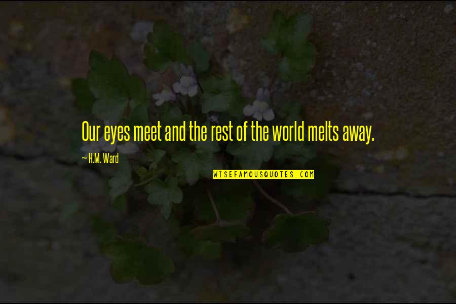 H And M Quotes By H.M. Ward: Our eyes meet and the rest of the