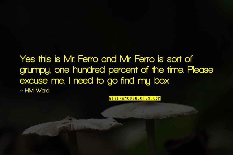 H And M Quotes By H.M. Ward: Yes this is Mr. Ferro and Mr. Ferro