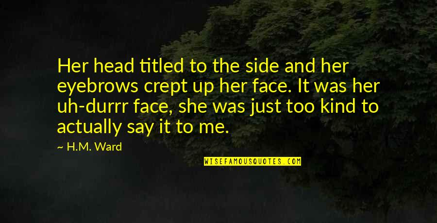 H And M Quotes By H.M. Ward: Her head titled to the side and her