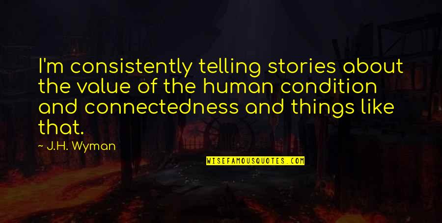 H And M Quotes By J.H. Wyman: I'm consistently telling stories about the value of