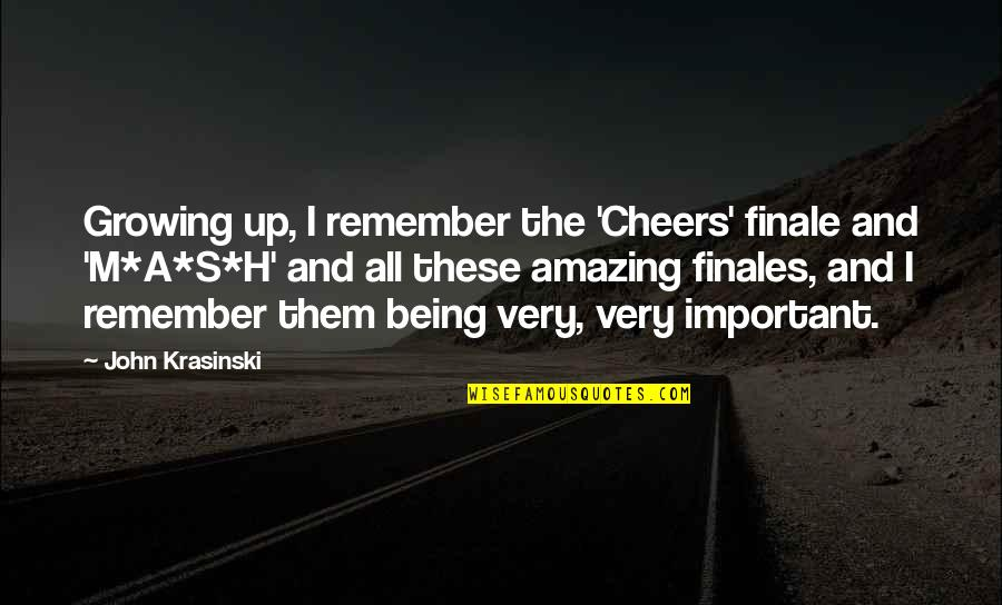 H And M Quotes By John Krasinski: Growing up, I remember the 'Cheers' finale and