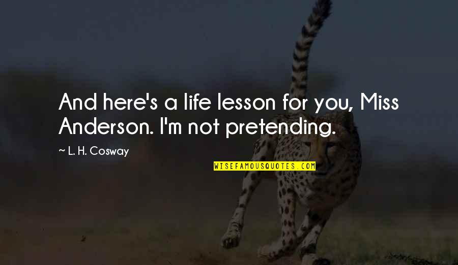 H And M Quotes By L. H. Cosway: And here's a life lesson for you, Miss