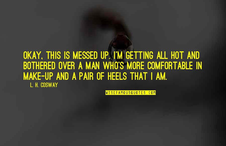 H And M Quotes By L. H. Cosway: Okay, this is messed up. I'm getting all