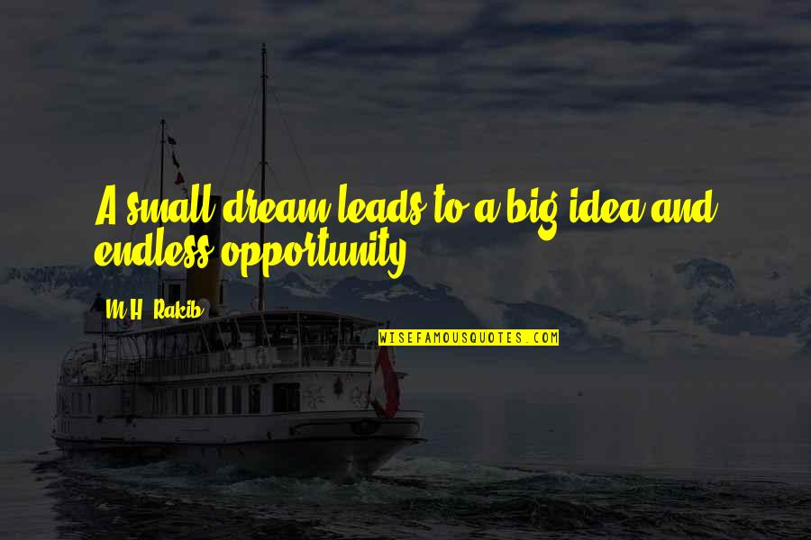 H And M Quotes By M.H. Rakib: A small dream leads to a big idea