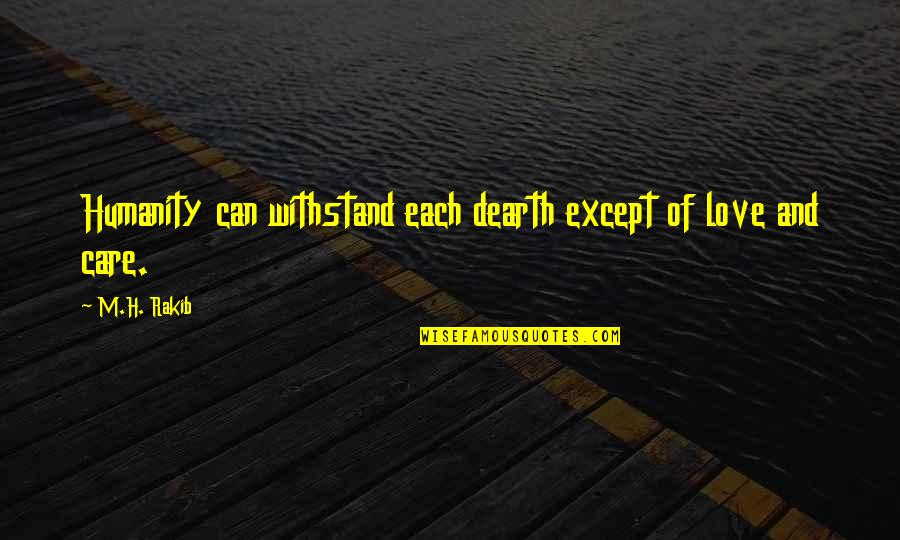 H And M Quotes By M.H. Rakib: Humanity can withstand each dearth except of love