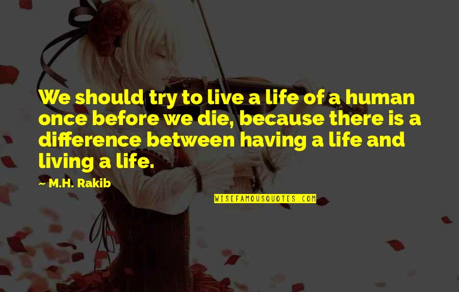 H And M Quotes By M.H. Rakib: We should try to live a life of