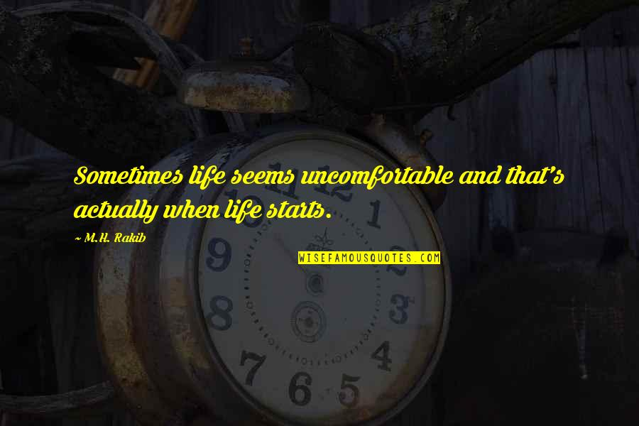 H And M Quotes By M.H. Rakib: Sometimes life seems uncomfortable and that's actually when