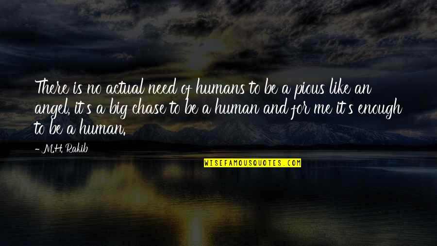 H And M Quotes By M.H. Rakib: There is no actual need of humans to