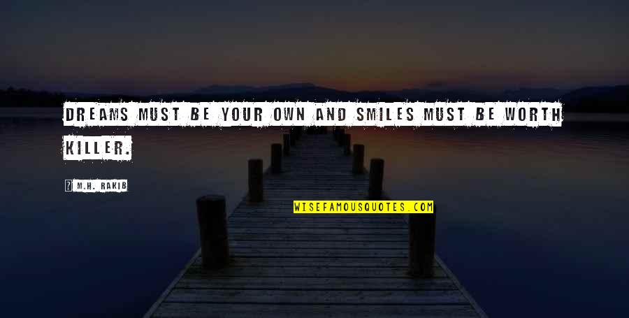 H And M Quotes By M.H. Rakib: Dreams must be your own and smiles must