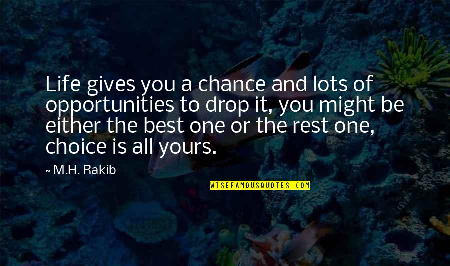 H And M Quotes By M.H. Rakib: Life gives you a chance and lots of