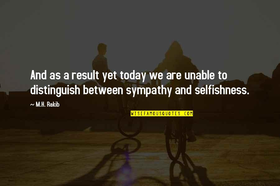 H And M Quotes By M.H. Rakib: And as a result yet today we are