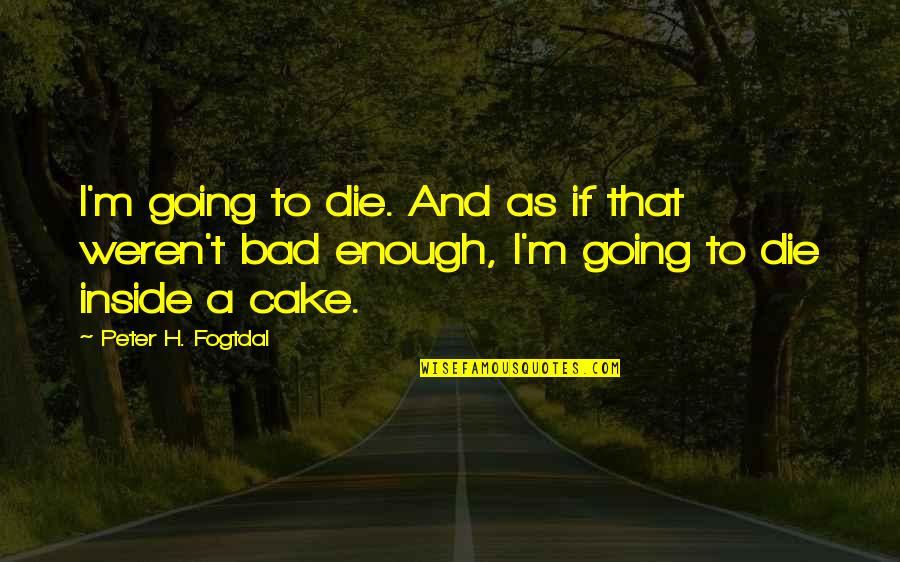 H And M Quotes By Peter H. Fogtdal: I'm going to die. And as if that