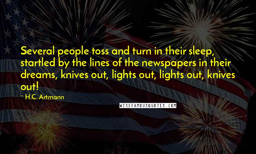 H.C. Artmann quotes: Several people toss and turn in their sleep, startled by the lines of the newspapers in their dreams, knives out, lights out, lights out, knives out!